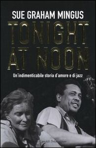 Tonight at noon. Un'indimenticabile storia d'amore e di jazz