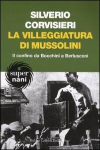 Libro La villeggiatura di Mussolini. Il confino da Bocchini a Berlusconi Silverio Corvisieri