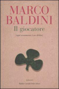 Libro Il giocatore (ogni scommessa è un debito) Marco Baldini