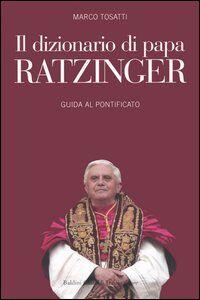 Il dizionario di papa Ratzinger. Guida al pontificato