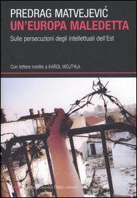 Un' Europa maledetta. Sulle persecuzioni degli intellettuali dell'Est
