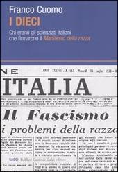 Copertina  I dieci : chi erano gli scienziati italiani che firmarono il \\Manifesto della razza\\