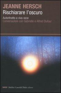 Rischiarare l'oscuro. Autoritratto a viva voce. Conversazioni con Gabrielle e Alfred Dufour - Hersch Jeanne - wuz.it