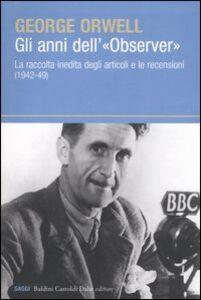 Gli anni dell'«Observer». La raccolta inedita degli articoli e le recensioni (1942-49)