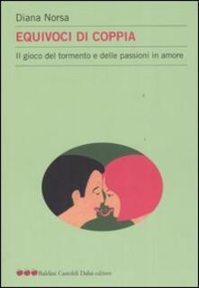 Equivoci di coppia. Il gioco del tormento e delle passioni in amore.pdf
