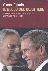 Il bullo del quartiere. L'America alla ricerca di un impero. Cronologia (1979-2006)