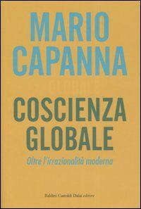 Coscienza globale. Oltre l'irrazionalità moderna