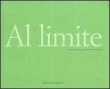 Al limite. Arte e fotografia tra gli anni Sessanta e Settanta. Catalogo della mostra (Reggio Emilia, 29 aprile-23 luglio 2006). Ediz. italiana e inglese - copertina