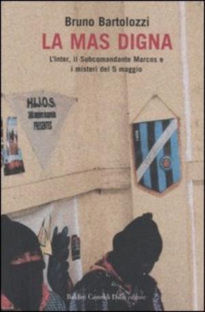 La mas digna. L'Inter, il Subcomandante Marcos e i misteri del 5 maggio