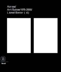 25 ans d'art contemporain en Suisse. Across art Suisse 1975-2000. Ediz. francese e inglese