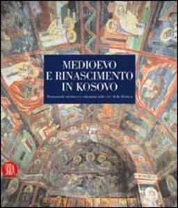 Medioevo e Rinascimento in Kosovo. Ediz. illustrata