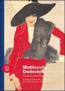 Metlicovitz Dudovich. Grandi cartellonisti triestini. Manifesti dalla raccolta «Achille Bertarelli» del Castello Sforzesco di Milano