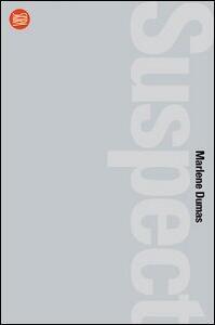 Marlene Dumas. Suspect. Ediz. italiana e inglese