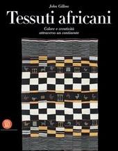 Tessuti africani. Colore e creativita attraverso un continente
