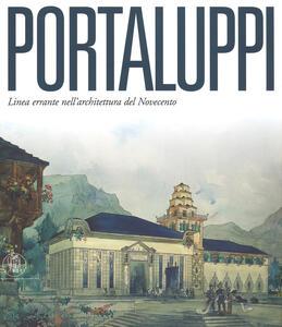 Piero Portaluppi. Linea errante nell'architettura del Novecento. Ediz. illustrata