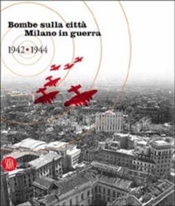 Bombe sulla città. Milano in guerra 1942-1944
