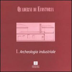 Quaderni di ecostoria 1. Archeologia industriale