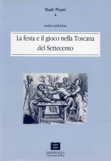La festa e il gioco nella Toscana del Settecento - Andrea Addobbati - copertina