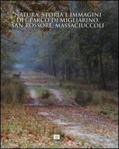 Natura, storia e immagini del parco di Migliarino, San Rossore e Massaciuccoli-Nature, history and images. The park of Migliarino, San Rossore and Massaciuccoli