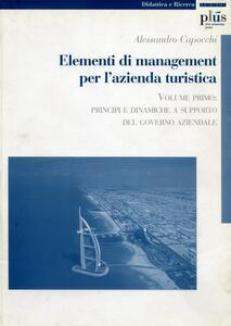 Elementi di management per l'azienda turistica. Vol. 1: Principi e dinamiche a supporto del governo aziendale.