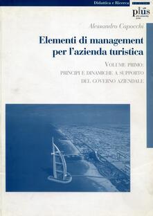 Elementi di management per lazienda turistica. Vol. 1: Principi e dinamiche a supporto del governo aziendale..pdf