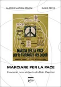 Marciare per la pace. Il mondo non violento di Aldo Capitini