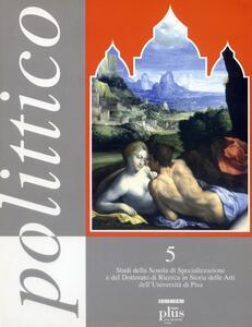 Polittico. Vol. 5: Studi della Scuola di specializzazione e del dottorato di ricerca in storia delle arti dell'Università di Pisa.