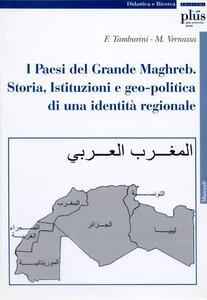 I paesi del grande Maghreb. Storia, istituzioni e geopolitica di una identità regionale