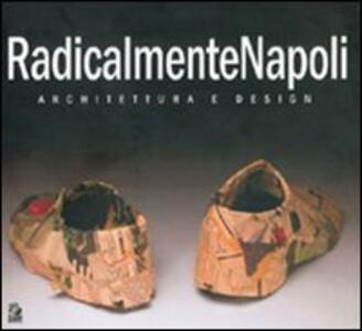 RadicalmenteNapoli. Architettura e design. Catalogo della mostra (Napoli, 6-30 maggio 2005)-Giornata di studio (Napoli, 23 maggio 2005)