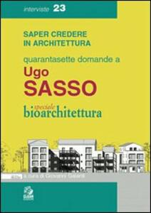 Quarantasette domande a Ugo Sasso. Speciale bioarchitettura
