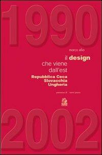 1990-2002. Il design che viene dall'est. Repubblica Ceca, Slovacchia, Ungheria - Elia Marco - wuz.it
