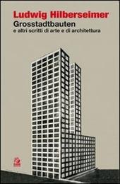 Grosstadtbauten ed altri scritti di arte e di architettura