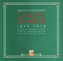 Colonie di artisti. Darmstadt, Hagen, Bergen-Binnen (1898-1918) - Adriana Baculo,Renato De Fusco - copertina