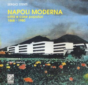 Napoli moderna: città e case popolari (1868-1980). Ediz. illustrata