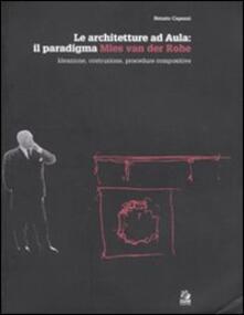 Le architetture ad Aula: il paradigma Mies van der Rohe. Ideazione, costruzione, procedure compositive.pdf