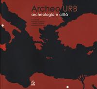 Archeourb. Archeologia e città. Ediz. italiana e inglese - - wuz.it