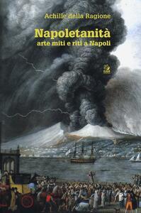 Napoletanità. Arte miti e riti a Napoli. Vol. 1