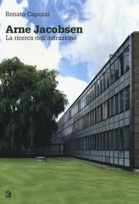 Arne Jacobsen. La ricerca dell'astrazione - Capozzi Renato - wuz.it