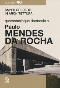 Quarantacinque domande a Paolo Mendes Da Rocha
