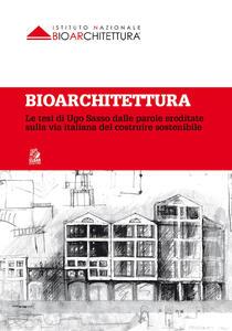 Bioarchitettura. Le tesi di Ugo Sasso dalle parole ereditate sulla via italiana del costruire sostenibile