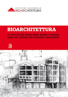 Recuperandoiltempo.it Bioarchitettura. Le tesi di Ugo Sasso dalle parole ereditate sulla via italiana del costruire sostenibile Image