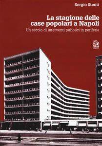 Le stagioni delle case popolari a Napoli. Un secolo di interventi pubblici in periferia. Con DVD video