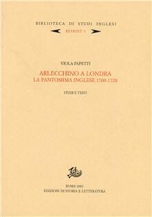 Arlecchino a Londra. La pantomima inglese 1700-1728. Studi e testi - Viola Papetti - copertina