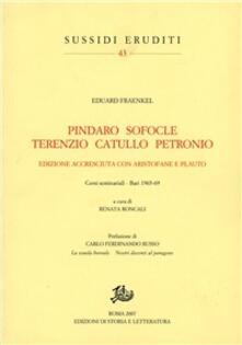 Pindaro, Sofocle, Terenzio, Catullo, Petronio. Con Aristofane e Plauto. Corsi seminariali (Bari, 1965-69) - Eduard Fraenkel - copertina