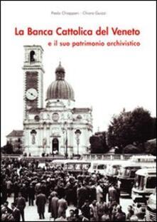 La Banca Cattolica del Veneto e il suo patrimonio archivistico - Paola Chiapponi,Chiara Guizzi - copertina