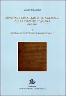 Strategie famigliari e patrimoniali nella Svizzera italiana (1400-2000). Vol. 1: Quadro concettuale e istituzionale. - Mauro Baranzini - copertina