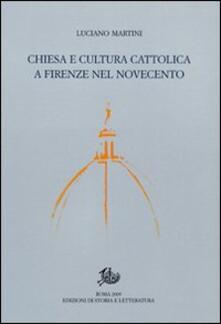 Chiesa e cultura cattolica a Firenze nel Novecento - Luciano Martini - copertina