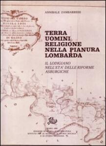 Terra uomini religione nella pianura lombarda. Il lodigiano nell'età delle riforme asburgiche