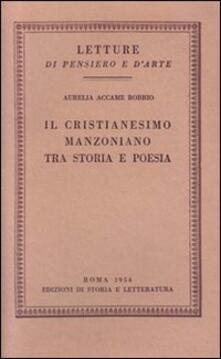 Il cristianesimo manzoniano tra storia e poesia - Aurelia Accame Bobbio - copertina
