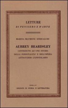 Aubrey Beardsley. Contributo ad uno studio della personalità e dell'opera attraverso l'epistolario - Marina Maymone Siniscalchi - copertina